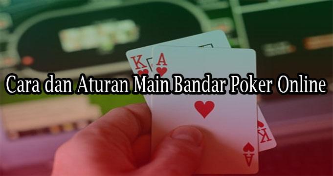 Cara dan Aturan Main Bandar Poker Online