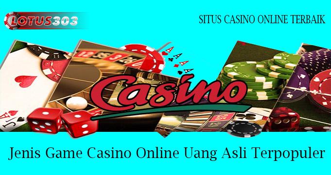 Jenis Game Casino Online Uang Asli Terpopuler