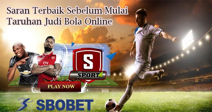 Saran Terbaik Sebelum Mulai Taruhan Judi Bola Online