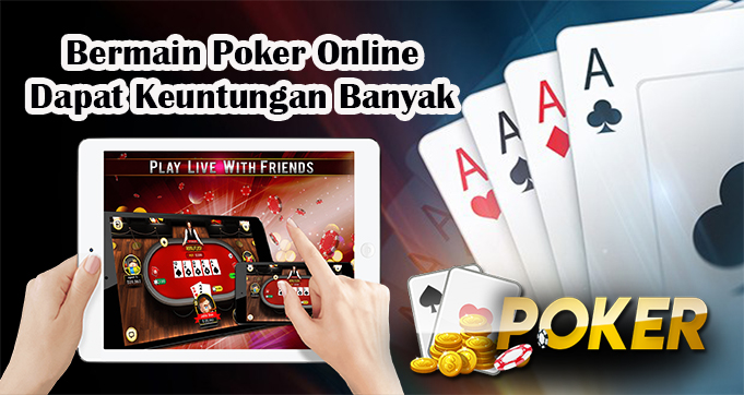 Bermain Poker Online, Dapat Keuntungan Banyak
