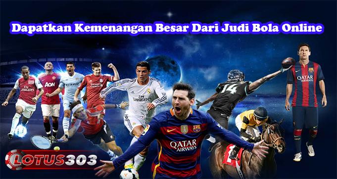 Dapatkan Kemenangan Besar Dari Judi Bola Online