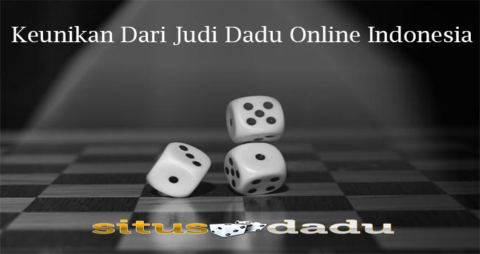 Keunikan Dari Judi Dadu Online Indonesia