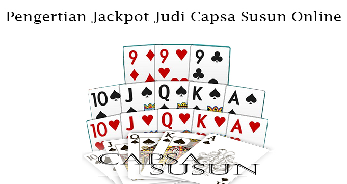 Pengertian Jackpot Judi Capsa Susun Online